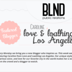 LA Local Spotlight | ME!!! | Love & Loathing LA Blogger Feature On BLND PR Blog