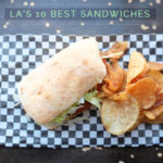LA's 10 Best Sandwiches. Period.
