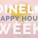 dineLA Happy Hour Week | The L&L LA Top 5 Picks