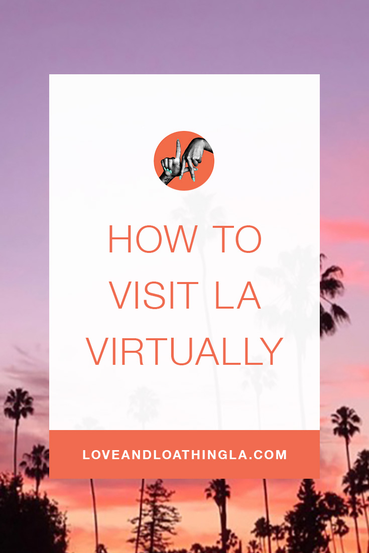 HOW TO VISIT LA VIRTUALLY